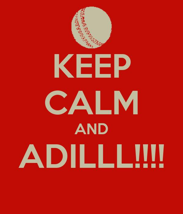 KEEP CALM AND ADILLL!!!!