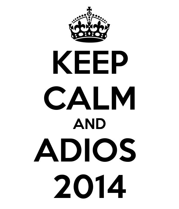 KEEP CALM AND ADIOS  2014
