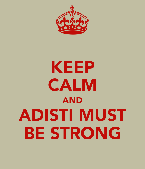 KEEP CALM AND ADISTI MUST BE STRONG