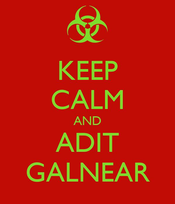 KEEP CALM AND ADIT GALNEAR