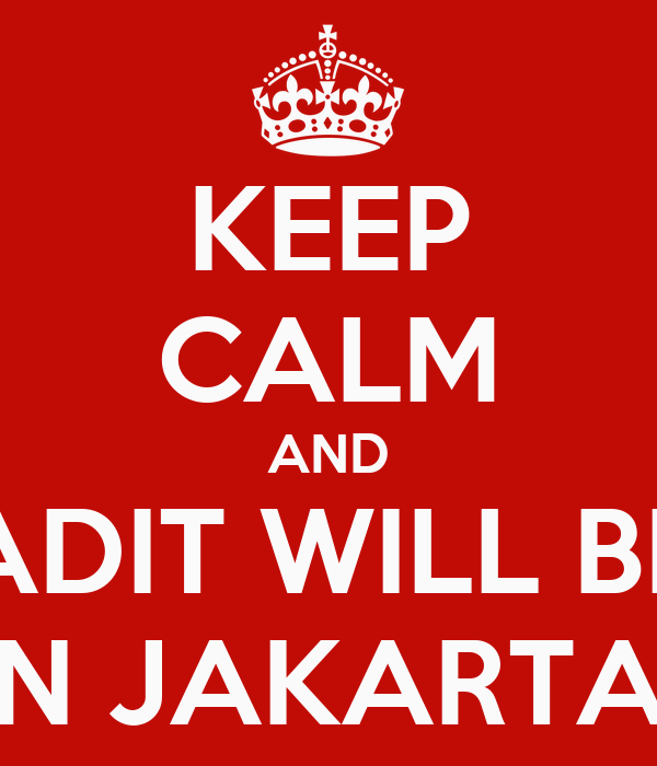 KEEP CALM AND ADIT WILL BE IN JAKARTA