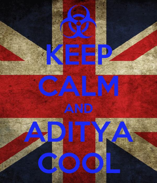 KEEP CALM AND ADITYA COOL