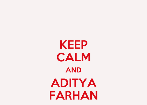 KEEP CALM AND ADITYA FARHAN