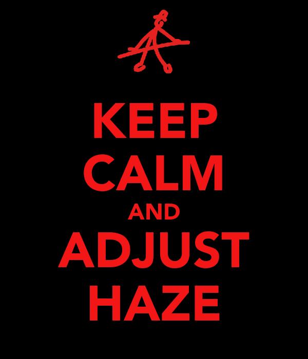 KEEP CALM AND ADJUST HAZE