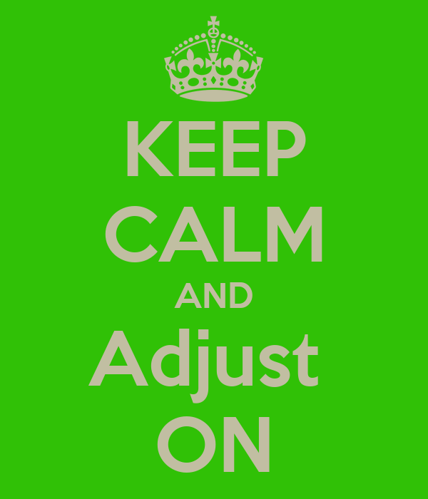 KEEP CALM AND Adjust  ON