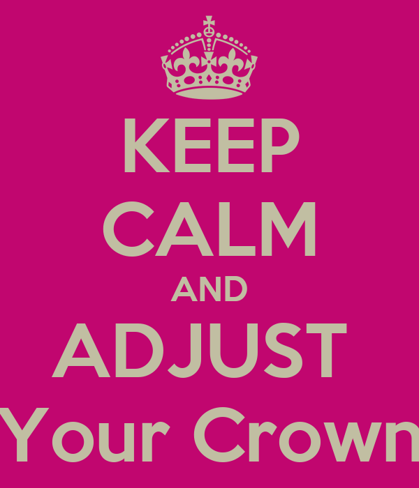 KEEP CALM AND ADJUST  Your Crown