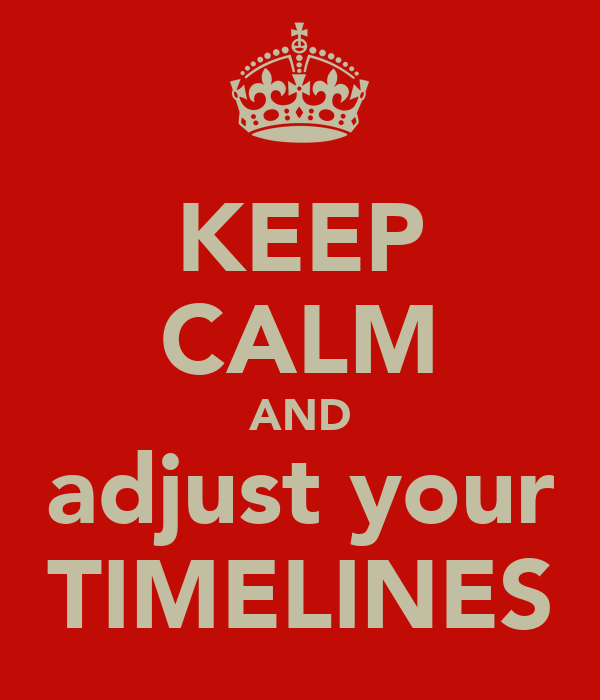 KEEP CALM AND adjust your TIMELINES