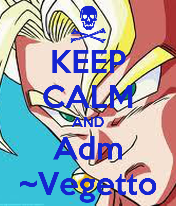 KEEP CALM AND Adm ~Vegetto