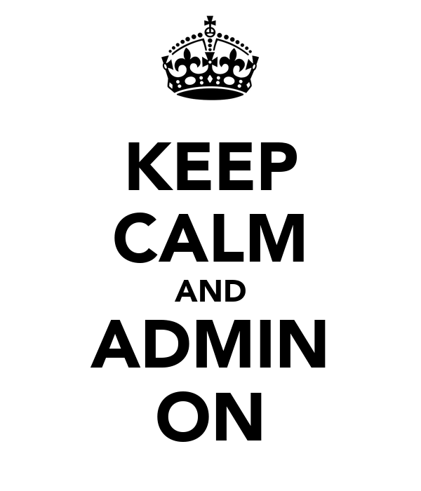 KEEP CALM AND ADMIN ON