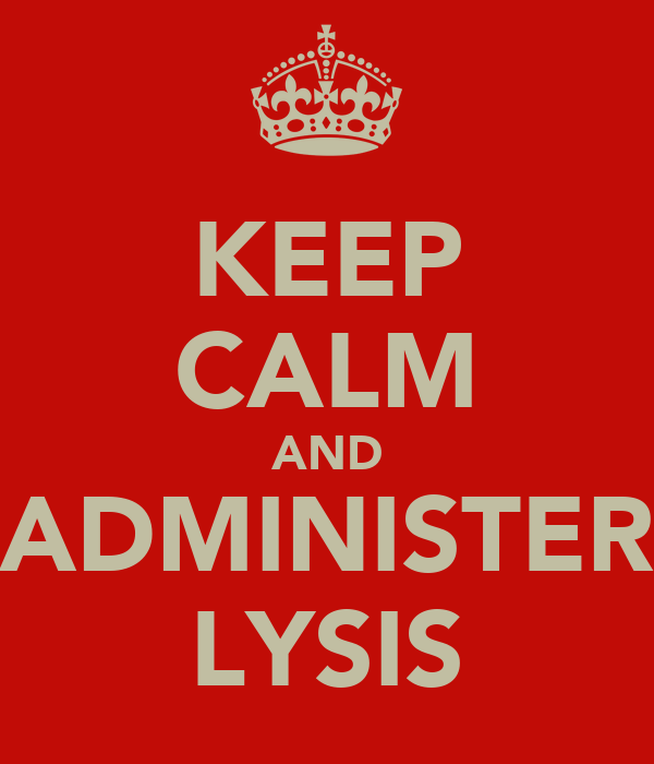 KEEP CALM AND ADMINISTER LYSIS