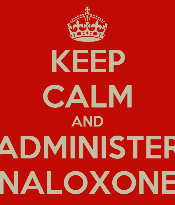 KEEP CALM AND ADMINISTER NALOXONE