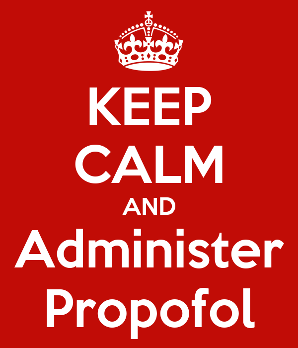 KEEP CALM AND Administer Propofol