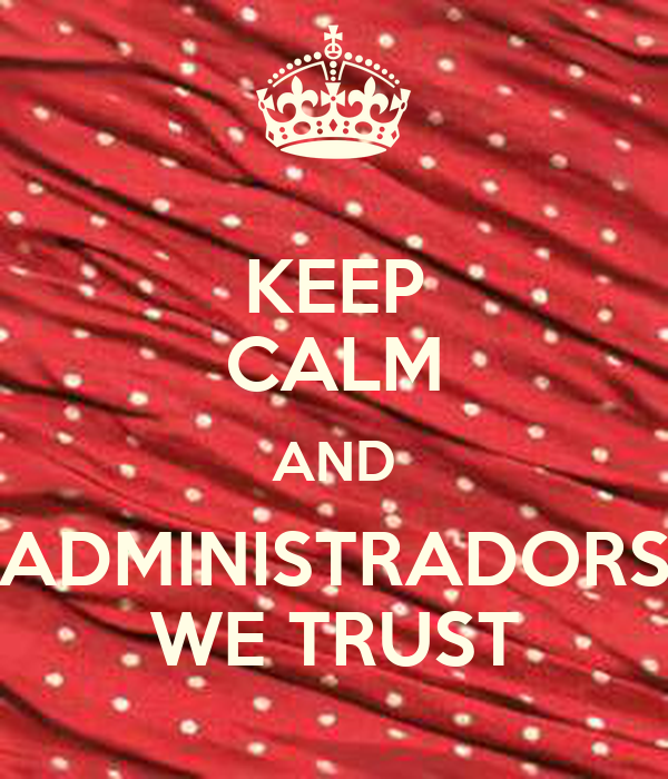 KEEP CALM AND ADMINISTRADORS WE TRUST