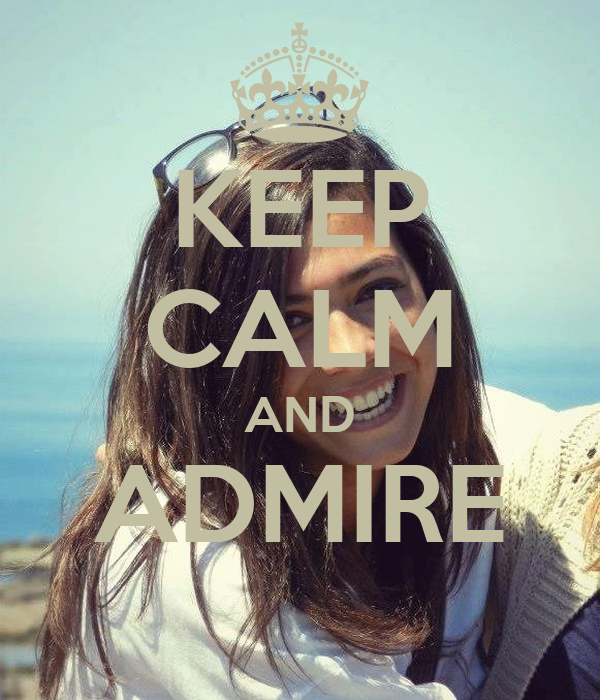 KEEP CALM AND ADMIRE