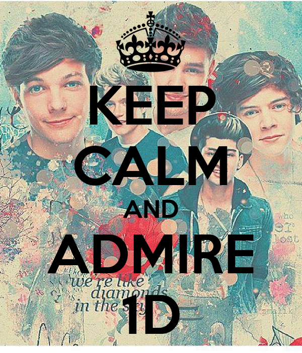 KEEP CALM AND ADMIRE 1D