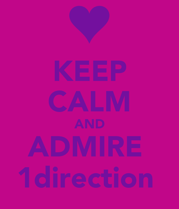KEEP CALM AND ADMIRE  1direction♥