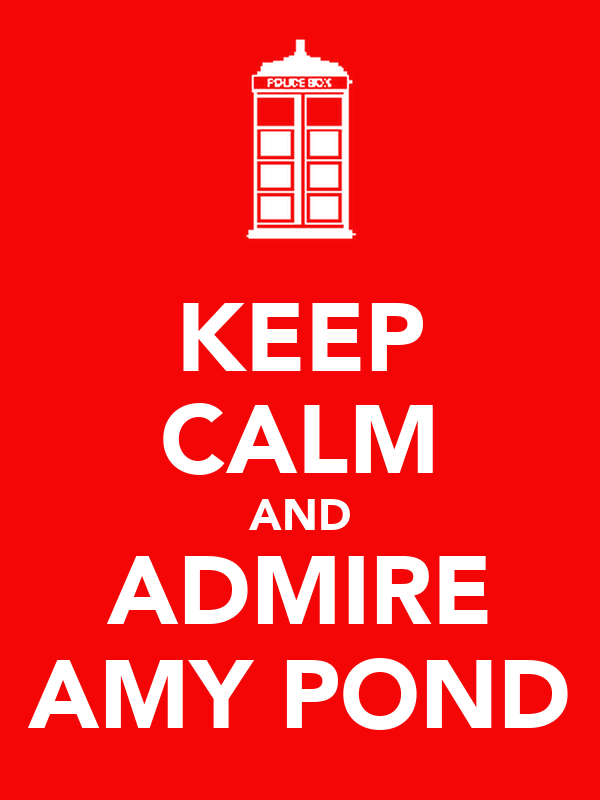 KEEP CALM AND ADMIRE AMY POND