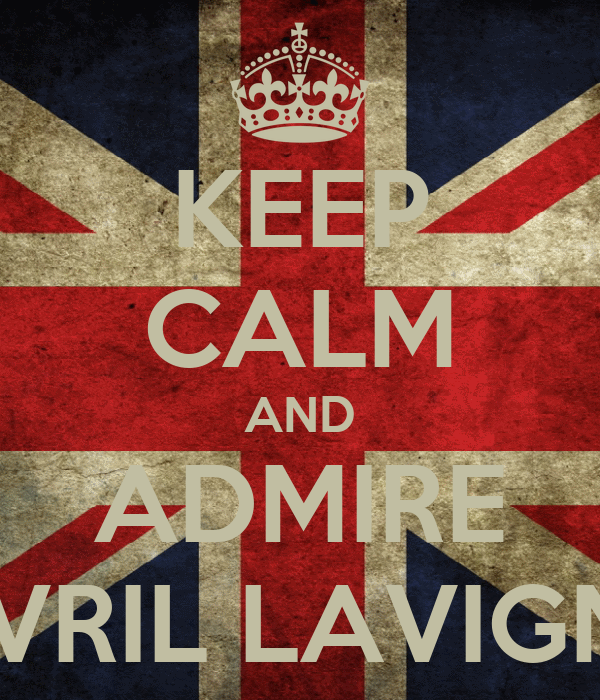 KEEP CALM AND ADMIRE AVRIL LAVIGNE