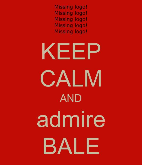 KEEP CALM AND admire BALE