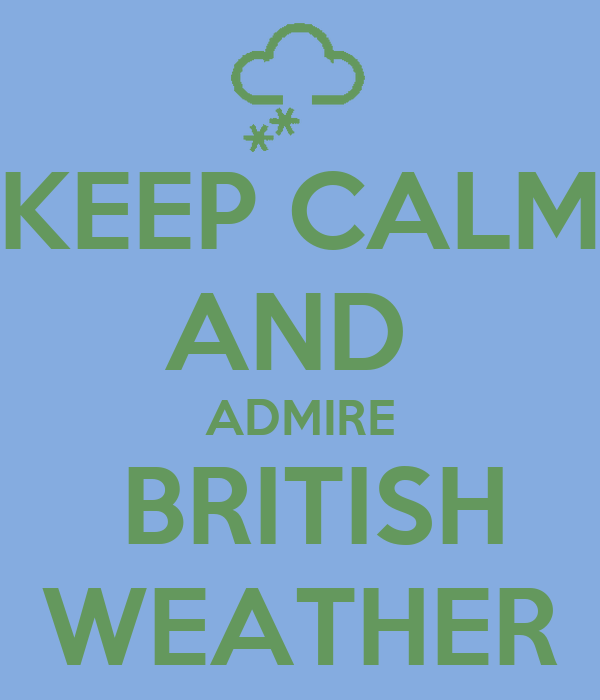 KEEP CALM AND  ADMIRE  BRITISH WEATHER
