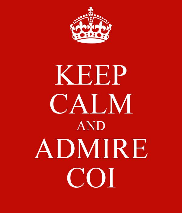 KEEP CALM AND ADMIRE COI