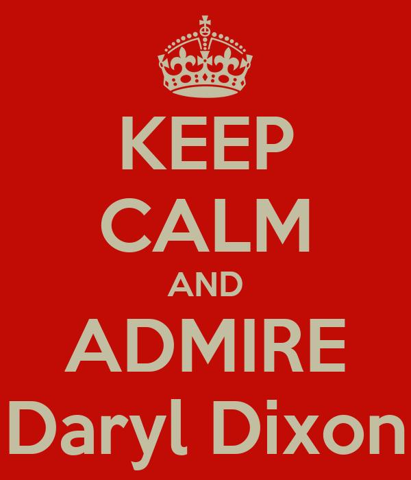 KEEP CALM AND ADMIRE Daryl Dixon