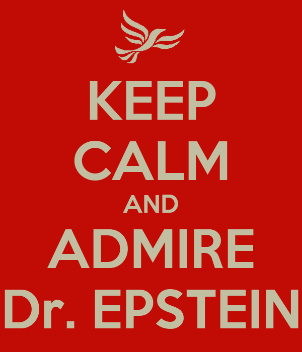 KEEP CALM AND ADMIRE Dr. EPSTEIN