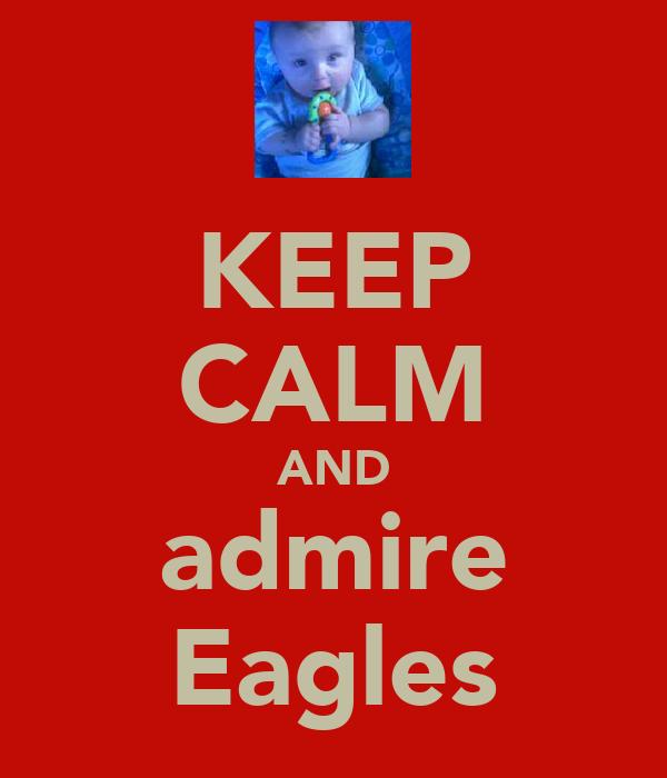 KEEP CALM AND admire Eagles