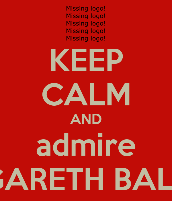 KEEP CALM AND admire GARETH BALE