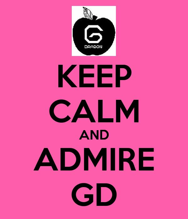 KEEP CALM AND ADMIRE GD
