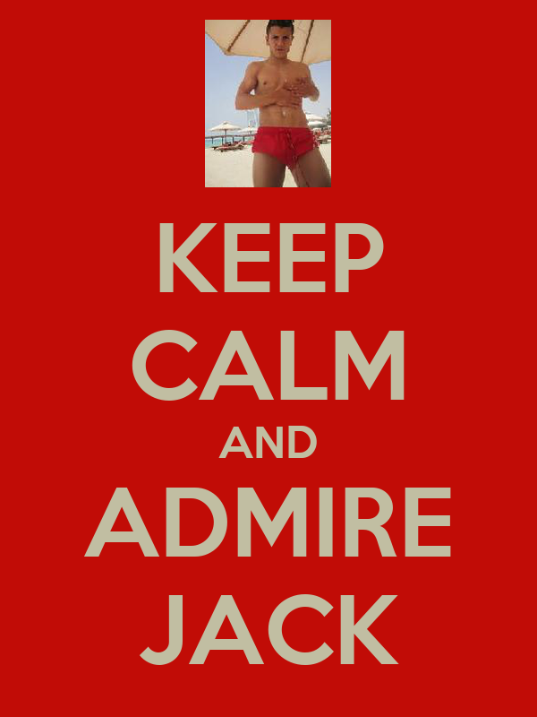 KEEP CALM AND ADMIRE JACK