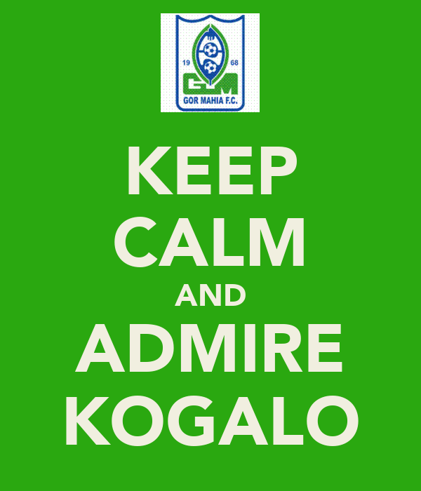 KEEP CALM AND ADMIRE KOGALO
