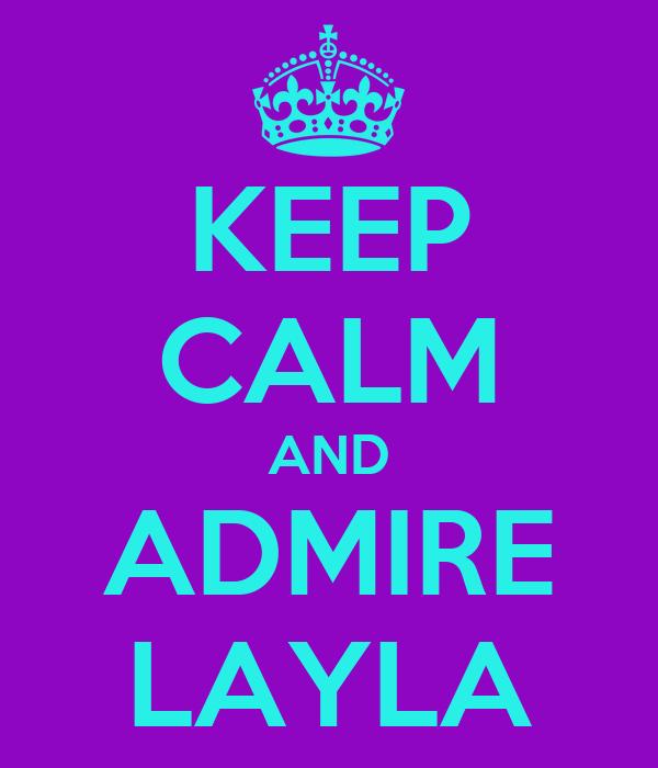 KEEP CALM AND ADMIRE LAYLA