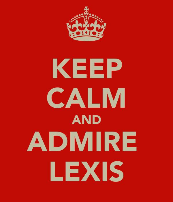 KEEP CALM AND ADMIRE  LEXIS