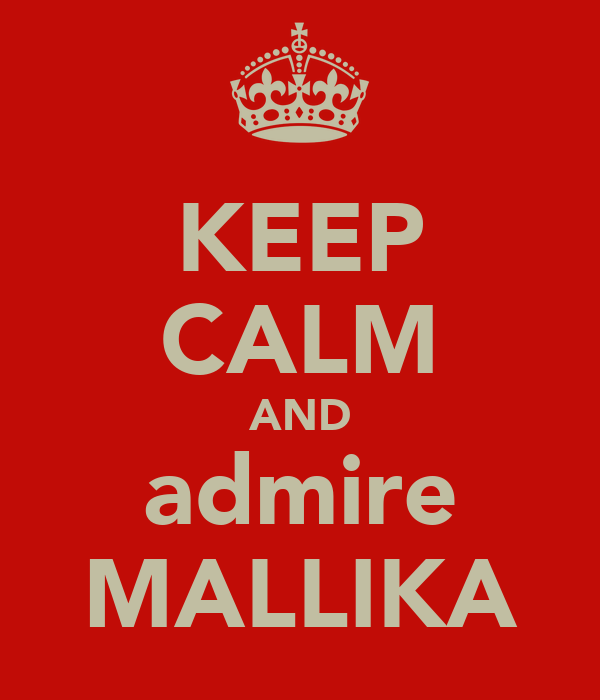 KEEP CALM AND admire MALLIKA