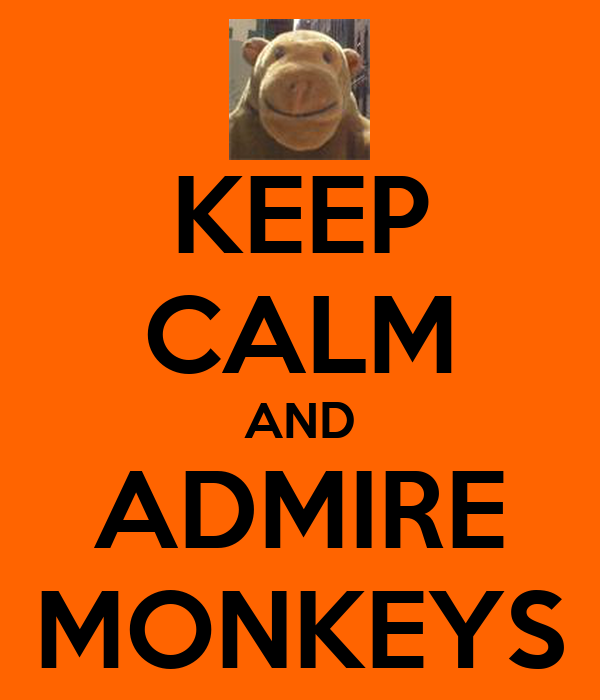 KEEP CALM AND ADMIRE MONKEYS