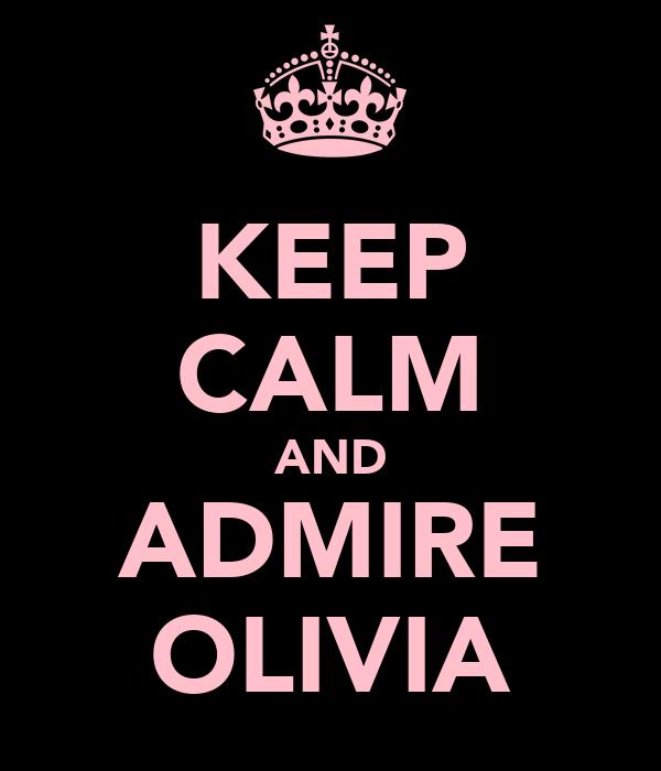 KEEP CALM AND ADMIRE OLIVIA