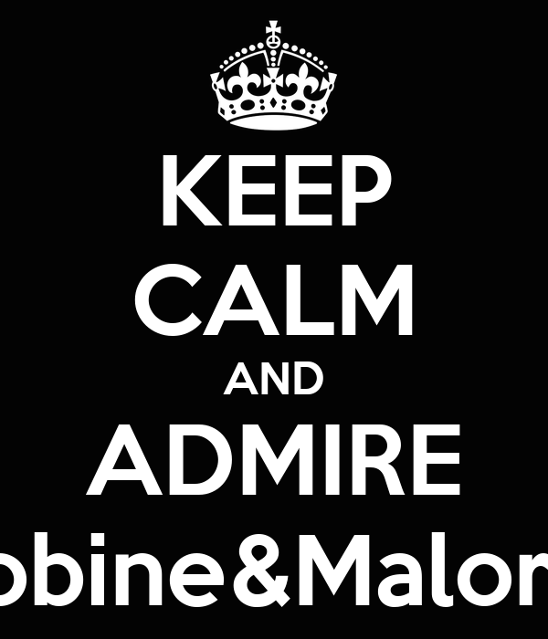 KEEP CALM AND ADMIRE Robine&Malorie