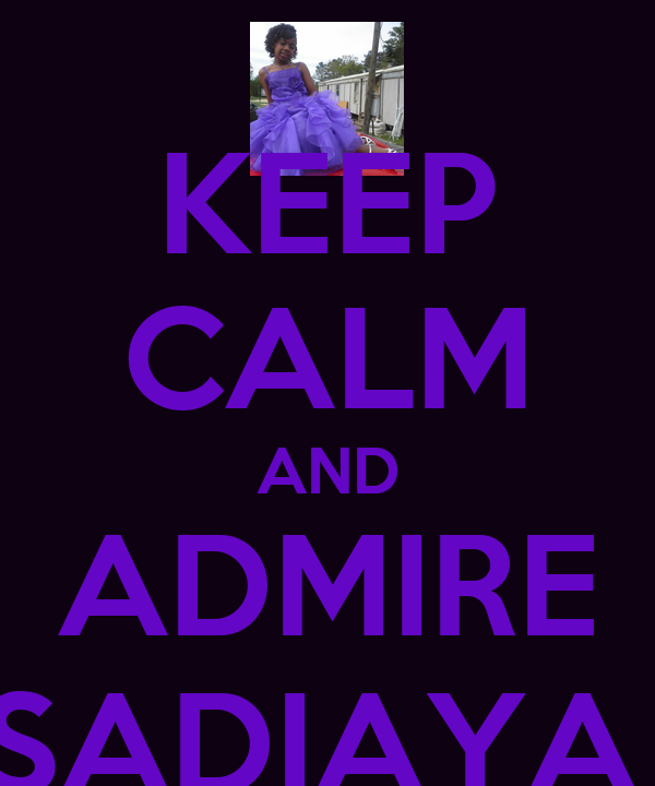 KEEP CALM AND ADMIRE SADIAYA