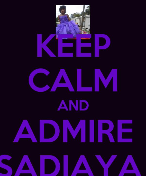 KEEP CALM AND ADMIRE SADIAYA