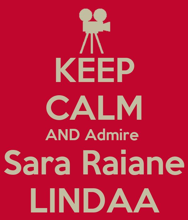 KEEP CALM AND Admire  Sara Raiane  LINDAA