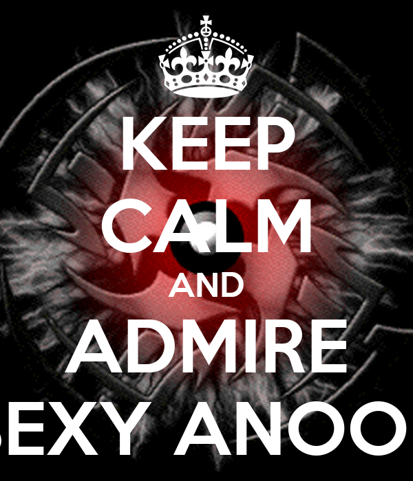 KEEP CALM AND ADMIRE SEXY ANOOP