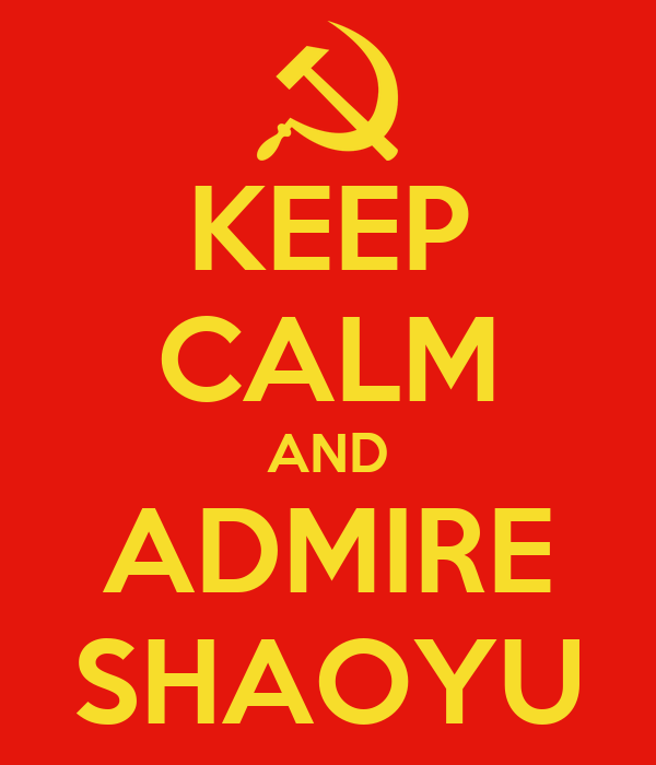 KEEP CALM AND ADMIRE SHAOYU