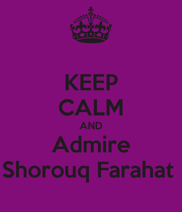 KEEP CALM AND Admire Shorouq Farahat