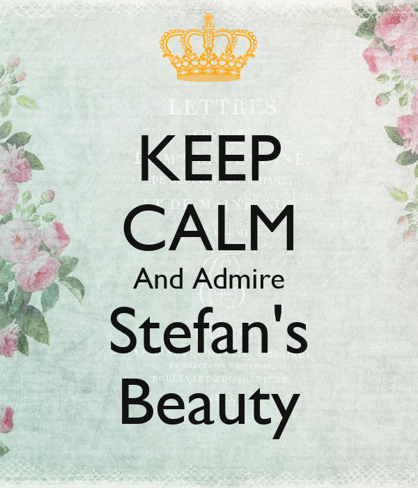 KEEP CALM And Admire Stefan's Beauty