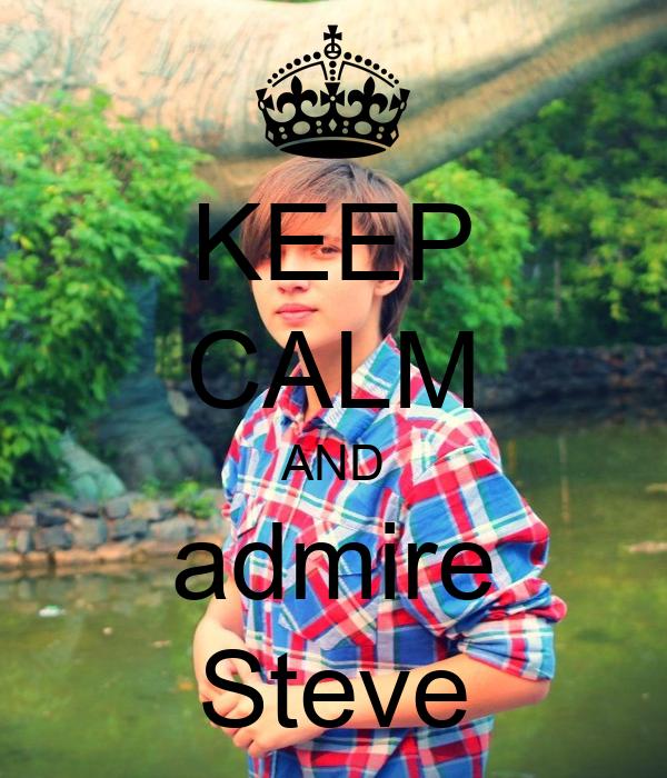 KEEP CALM AND admire Steve
