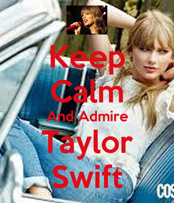 Keep Calm And Admire Taylor Swift