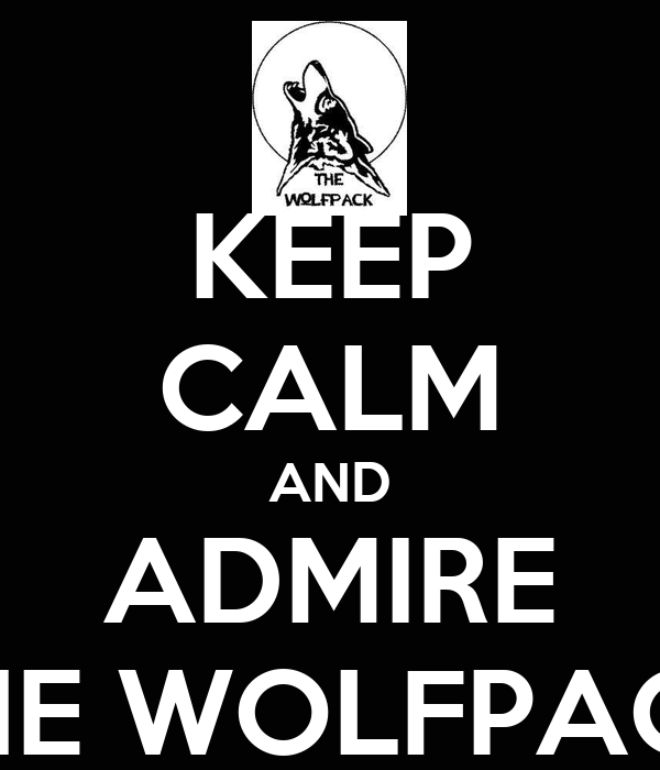 KEEP CALM AND ADMIRE THE WOLFPACK