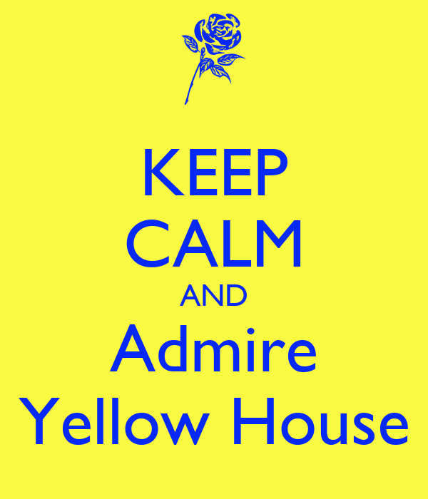 KEEP CALM AND Admire Yellow House