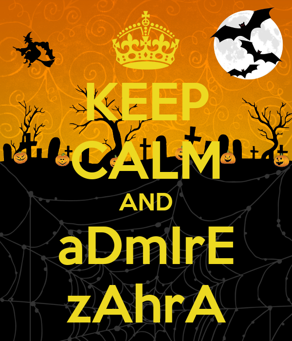 KEEP CALM AND aDmIrE zAhrA